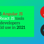 Top 5 Angular JS and React JS tools that developers should use in 2021
